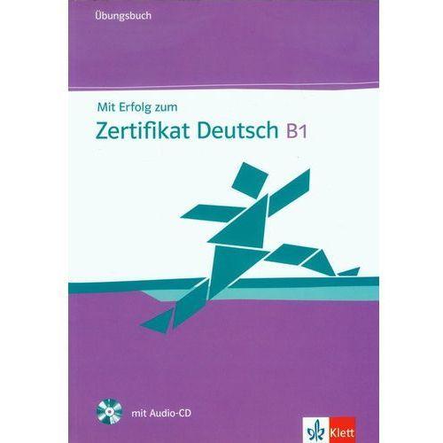 Mit Erfolg Zum Zertifikat Deutsch B1. Ćwiczenia + CD (2011)