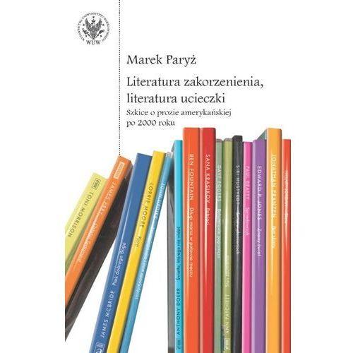 Literatura zakorzenienia, literatura ucieczki. [Paryż Marek] (9788323534709)