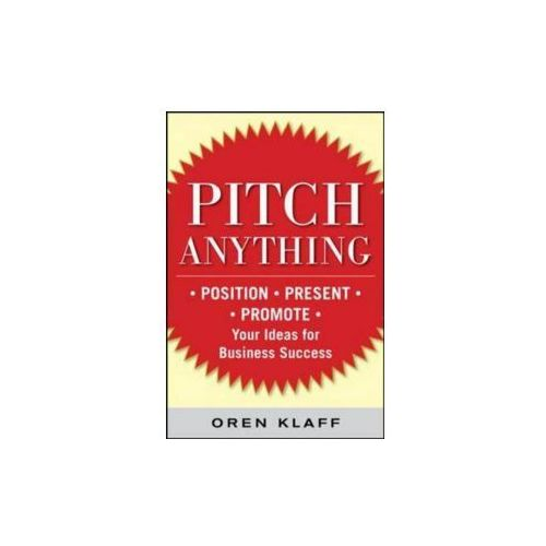 Pitch Anything: An Innovative Method for Presenting, Persuading, and Winning the Deal, Oren Klaff
