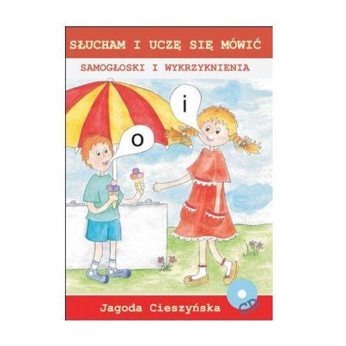 Słucham i uczę się mówić. Samogłoski i wykrzyknienia Jagoda Cieszyńska + CD, Jagoda Cieszyńska