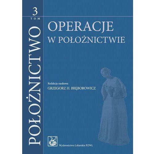 Położnictwo. Tom 3. Operacje w położnictwie (383 str.)