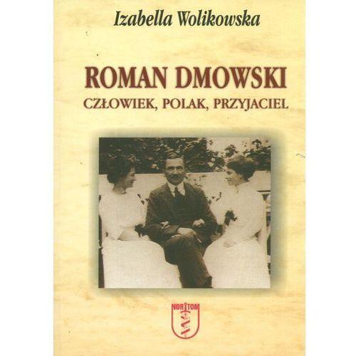 Roman Dmowski. Człowiek, Polak, Przyjaciel, Wolikowska Izabella