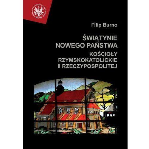 Świątynie nowego państwa. Kościoły rzymskokatolickie II Rzeczypospolitej (2012)
