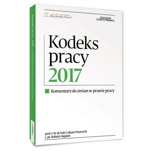 Kodeks pracy 2017 - Pisarczyk Łukasz, Robert Stępień (9788365622358)
