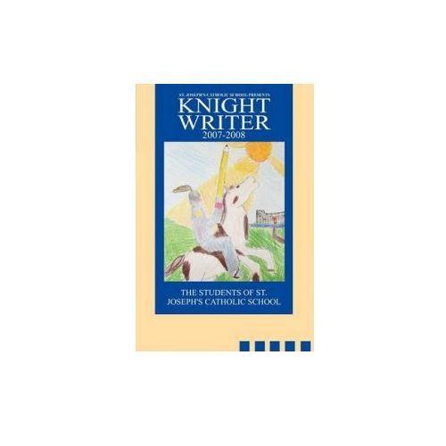 St. Joseph's Catholic School Presents Knight Writers 2007-2008 (9780595527151)