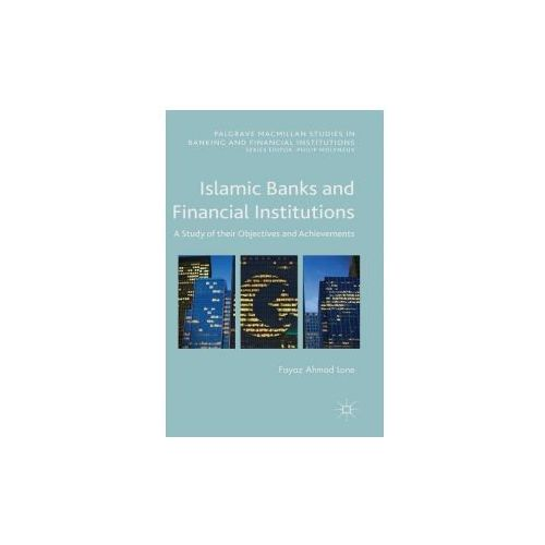 Islamic Banks and Financial Institutions: A Study of Their Objectives and Achievements, Fayaz Lone