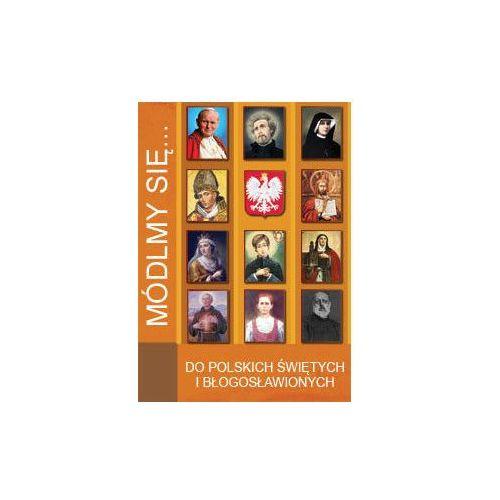 Módlmy się…Litanie do polskich Świętych i Błogosławionych (9788363602826)