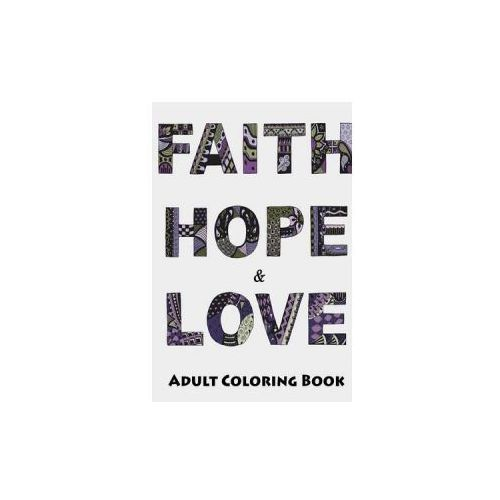 Faith, Hope and Love Adult Coloring Book