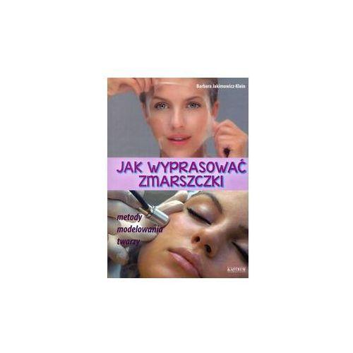 Jak wyprasować zmarszczki - Barbara Jakimowicz-Klein, Astrum