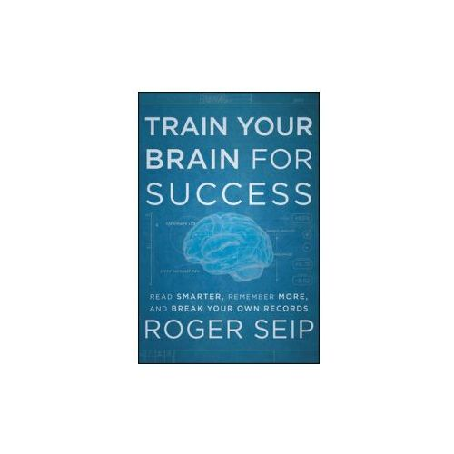 Train Your Brain For Success. Read Smarter, Remember More, and Break Your Own Records (9781118275191)