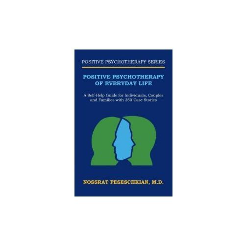 Positive Psychotherapy of Everyday Life: A Self-Help Guide for Individuals, Couples and Families with 250 Case Stories (9781524631437)