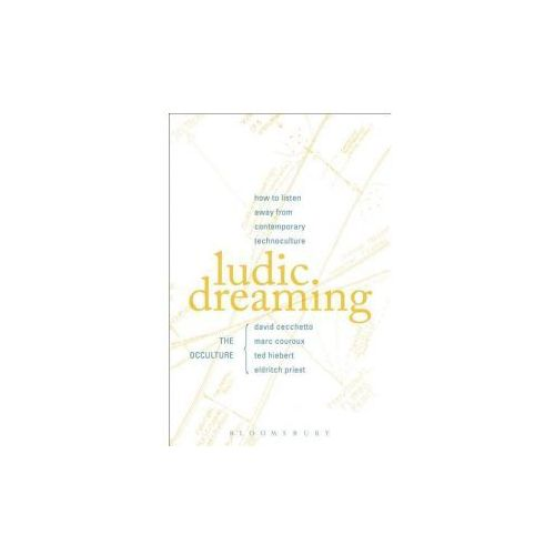 Ludic Dreaming: How to Listen Away from Contemporary Technoculture (9781501320804)