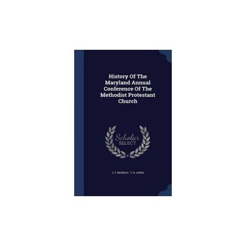 History of the Maryland Annual Conference of the Methodist Protestant Church (9781296994129)