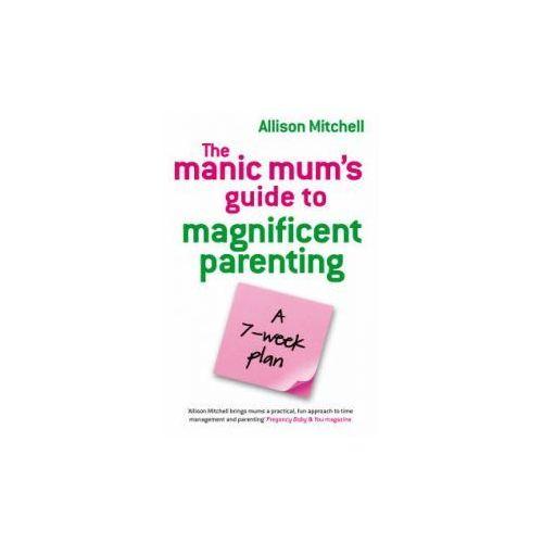 Manic Mum's Guide To Magnificent Parenting (9781848500105)