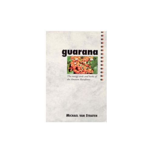 GuaranaThe Energy Seeds and Herbs of the Amazon Rainforest