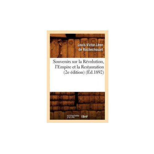 Souvenirs Sur La Revolution, L'Empire Et La Restauration (2e Edition) (Ed.1892) (9782012770690)