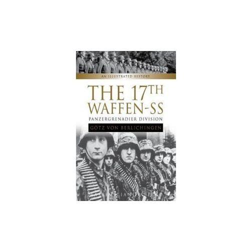 """The 17th Waffen-SS Panzergrenadier Division """"Gotz von Berlichingen"""": An Illustrated History (9780764354502)"""