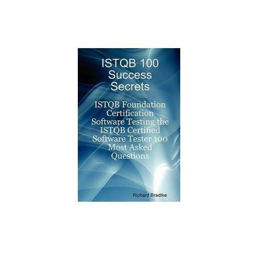 ISTQB 100 Success Secrets - ISTQB Foundation Certification S
