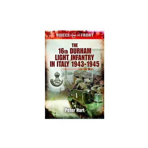 Voices from the Front:: The 16th Durham Light Infantry in Italy, 1943-1945 (9781848844018)
