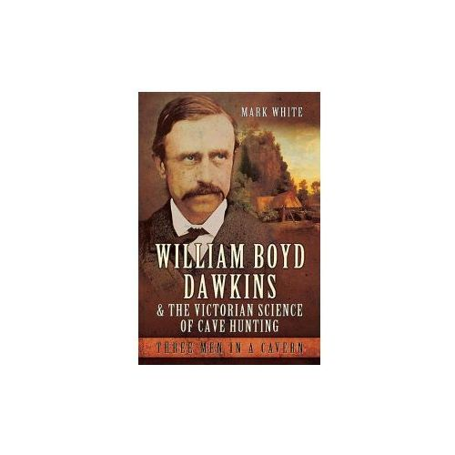 William Boyd Dawkins and the Victorian Science of Cave Hunti