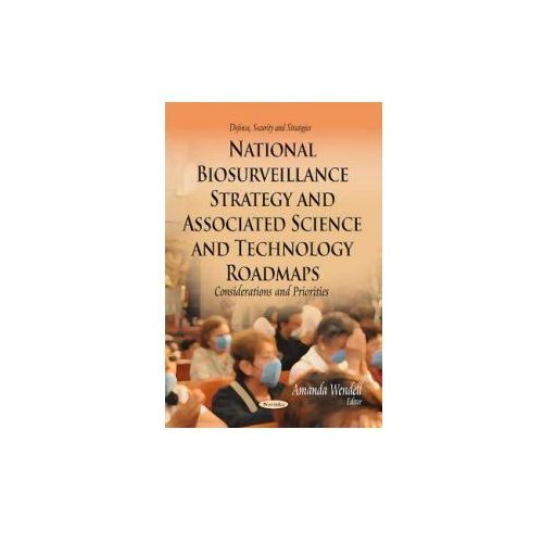 National Biosurveillance Strategy & Associated Science & Technology Roadmaps (9781629489940)