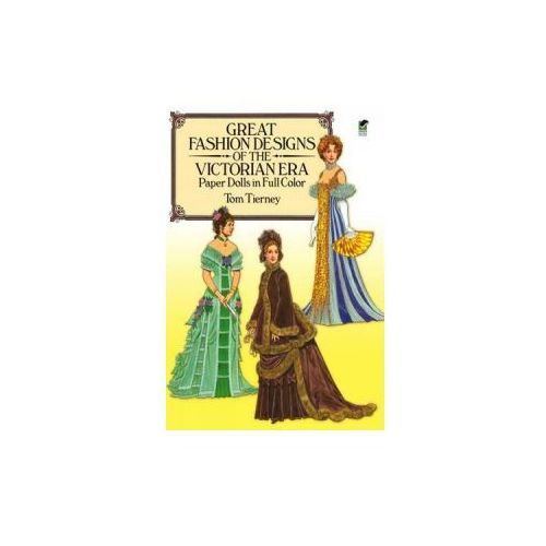 Great Fashion Designs of the Victorian Era Paper Dolls in Full Color (9780486255279)