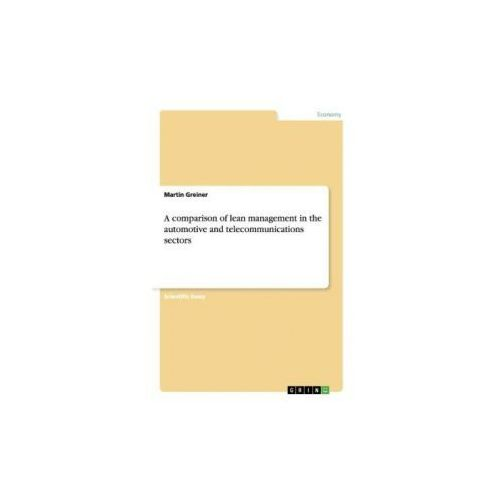 A comparison of lean management in the automotive and telecommunications sectors (9783668059597)