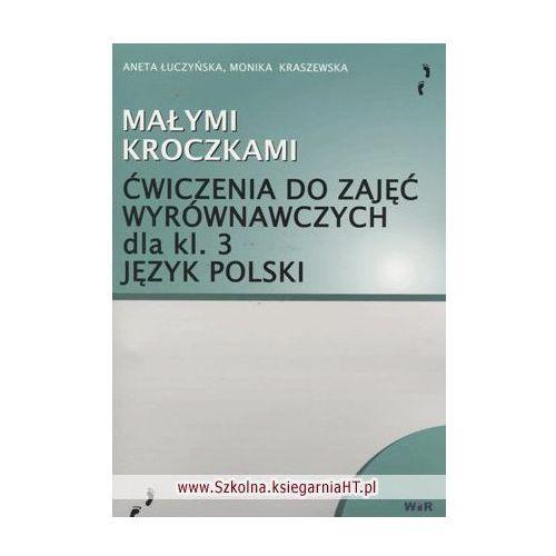 Małymi kroczkami. Język polski. Ćwiczenia do zajęć wyrównawczych dla kl.3. (9788362739431)