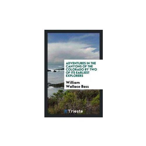 Adventures In The Canyons Of The Colorado By Two Of Its Earliest Explorers (9780649192038)