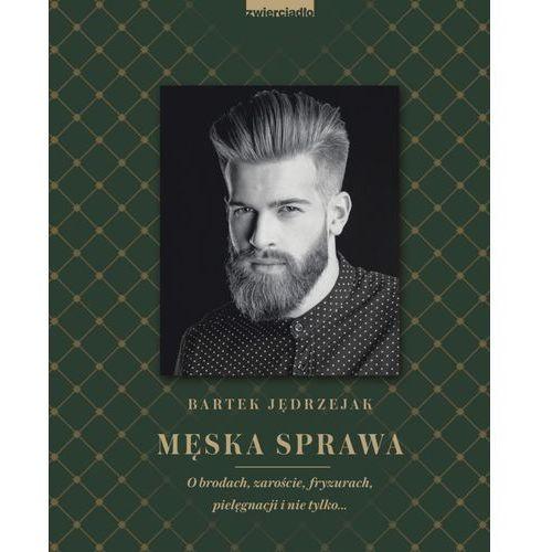 Męska sprawa. O brodach, zaroście, fryzurach, pielęgnacji i nie tylko... (2017)