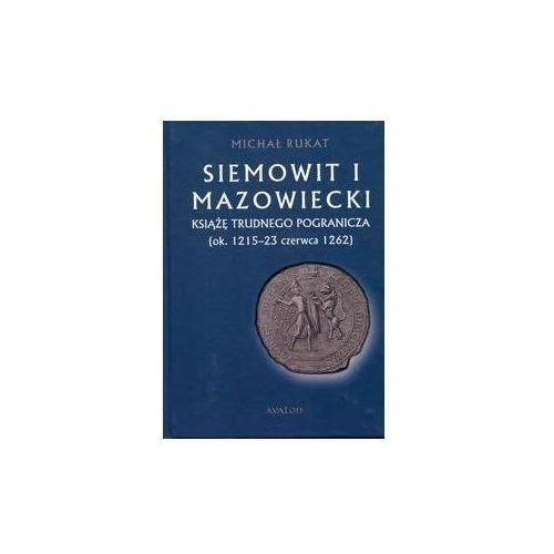 Siemowit I Mazowiecki Książę trudnego pogranicza (ok. 1215-23 czerwca 1262), Avalon