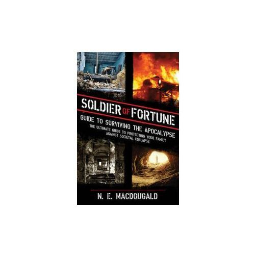 Soldier of Fortune Guide to Surviving the Apocalypse (9781620870983)