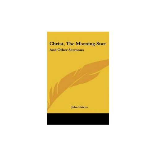 CHRIST, THE MORNING STAR: AND OTHER SERM (ISBN 9780548090008)