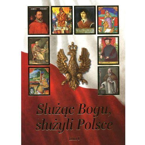 Służąc Bogu, służyli Polsce Tom 1 Od Chrztu Polski do św. Jana Pawła II, oprawa twarda
