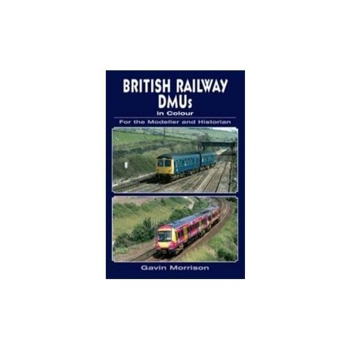 British Railway DMUs in Colour for the Modeller and Historian