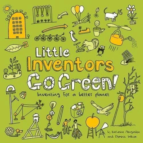 Little Inventors Go Green! Inventing for a better planet - Mengardon Katherine, Wilcox Dominic - książka