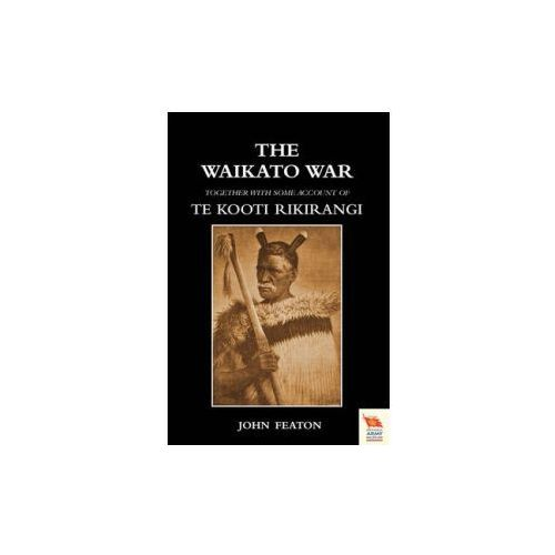 WAIKATO WARTogether with Some Account of Te Kooti Rikirangi (Second Maori War)