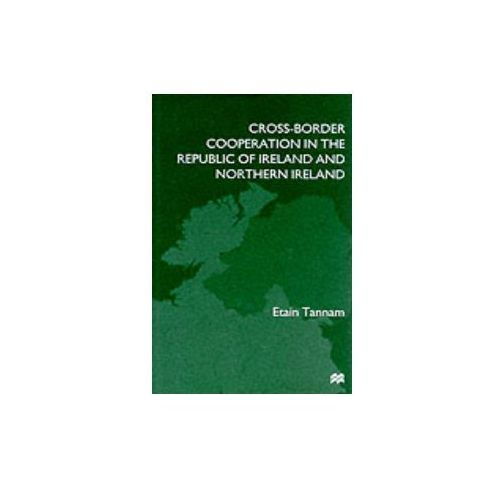 Cross-border Cooperation in the Republic of Ireland and Northern Ireland (9780333653951)