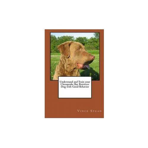 Understand and Train Your Chesapeake Bay Retriever Dog with Good Behavior (9781329185685)