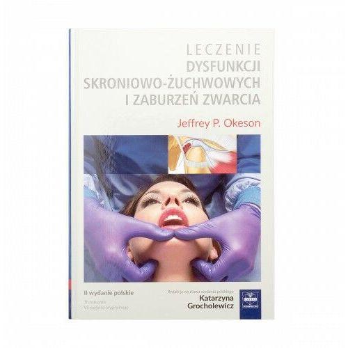 Leczenie dysfunkcji skroniowo-żuchwowych i zaburzeń zwarcia (9788375632729)