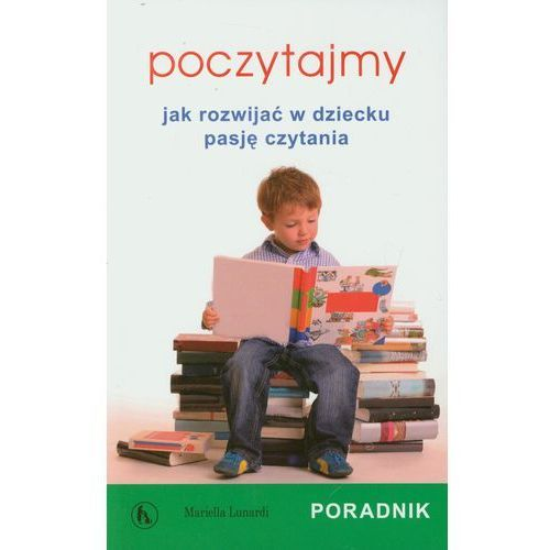 Poczytajmy Jak rozwijać w dziecku pasję czytania (2011)