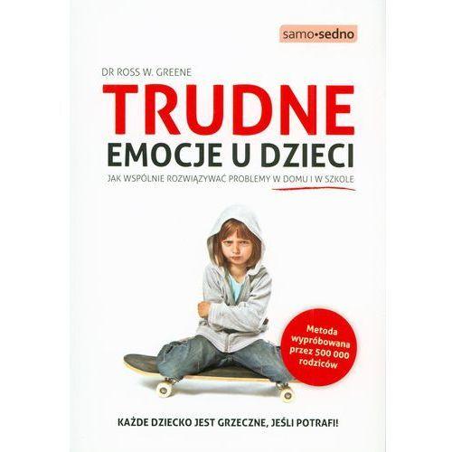 Trudne emocje u dzieci. Jak wspólnie rozwiązywać problemy w domu i w szkole (9788377884522)