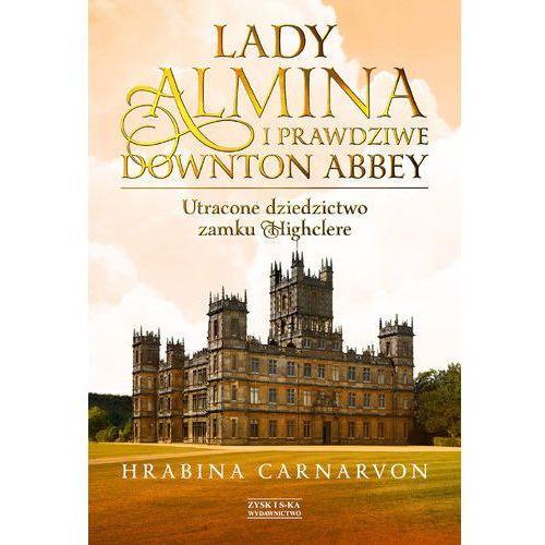 Lady Almina i prawdziwe Downton Abbey Utracone dziedzictwo zamku Highclere - Fiona Carnarvon, Zysk i S-ka