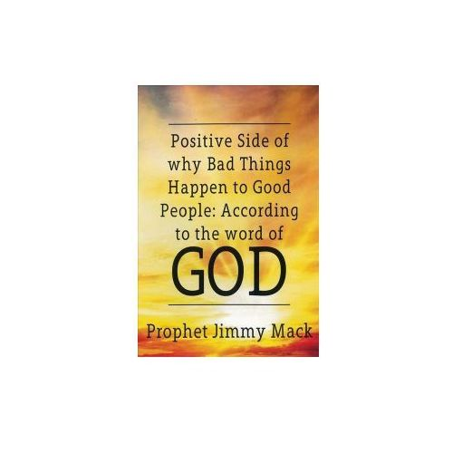 Positive Side of Why Bad Things Happen to Good People: According to the Word of God (9781640080522)