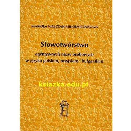 Słowotwórstwo agentywnych nazw osobowych w języku polskim, rosyjskim i bułgarskim (120 str.)