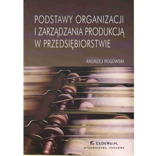 Podstawy organizacji i zarządzania produkcją w przedsiębiorstwie (9788375562323)