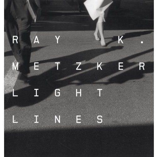 Ray K. Metzker: Light Lines (288 str.)