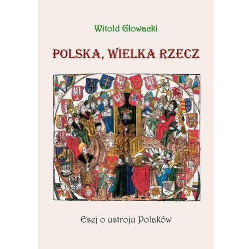 Polska, wielka rzecz. Esej o ustroju Polaków - Witold Głowacki, E-bookowo