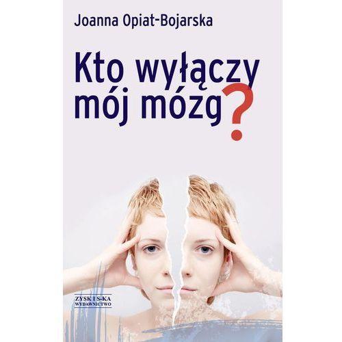 Joanna Opiat-Bojarska. Kto wyłączy mój mózg., książka z kategorii Dramat