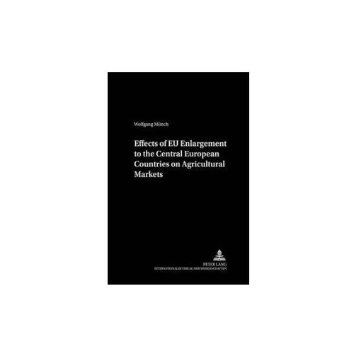 Effects of EU Enlargement to the Central European Countries on Agricultural Markets (9783631399392)